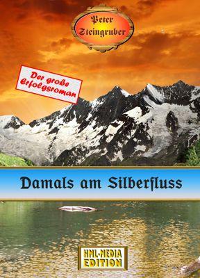 HEIMAT Damals am Silberfluss - Peter Steingruber