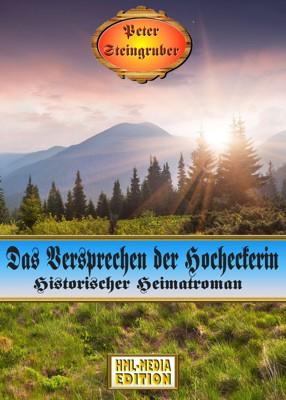 HEIMAT Das Versprechen der Hocheckerin - Peter Steingruber