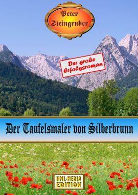 HEIMAT Der Teufelsmaler von Silberbrunn - Peter Steingruber