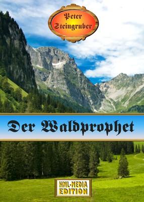 HEIMAT Der Waldprophet - Peter Steingruber