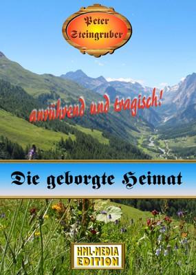 HEIMAT Die geborgte Heimat - Peter Steingruber