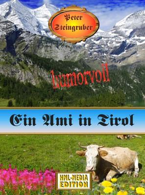 HEIMAT Ein Ami in Tirol - Peter Steingruber