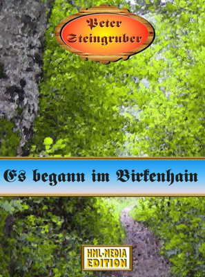 HEIMAT Es begann im Birkenhain - Peter Steingruber