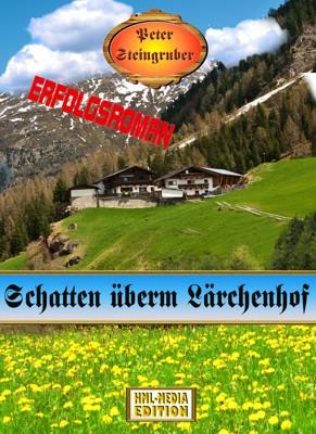 HEIMAT Schatten überm Lärchenhof - Peter Steingruber