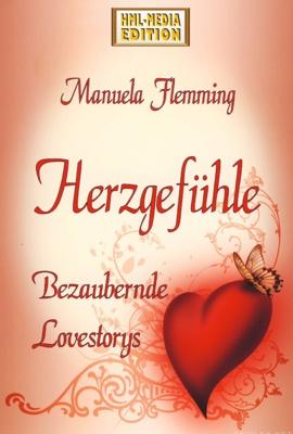 LIEBE Herzgefühle Alles aus Liebe Manuela Flemming