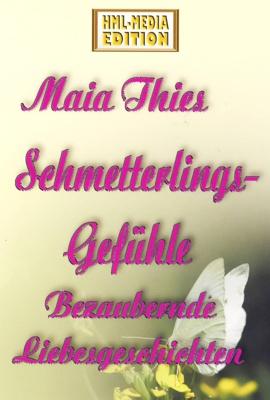 LIEBE Schmetterlingsgefühle Bezaubernde Liebesgeschichten Maia Thies